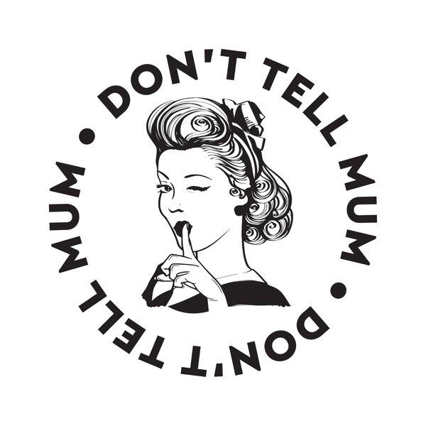 DON'T TELL MUM